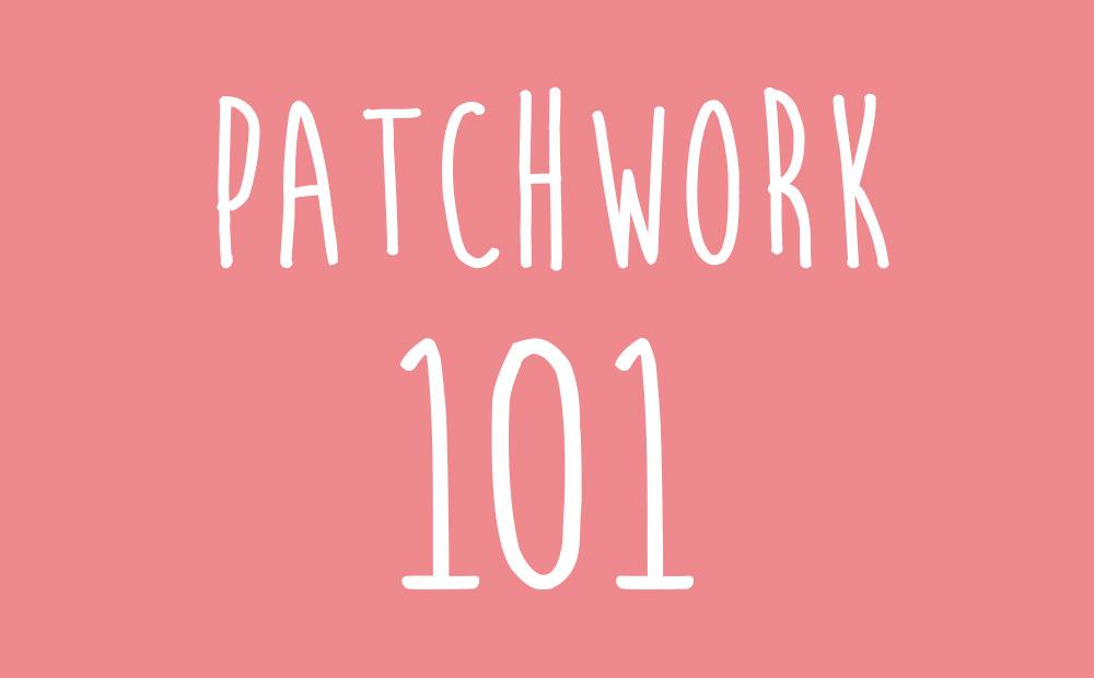 Patchwork 101