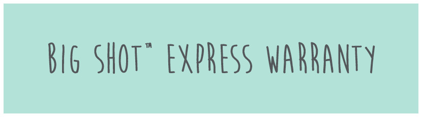 Big Shot Express Warranty
