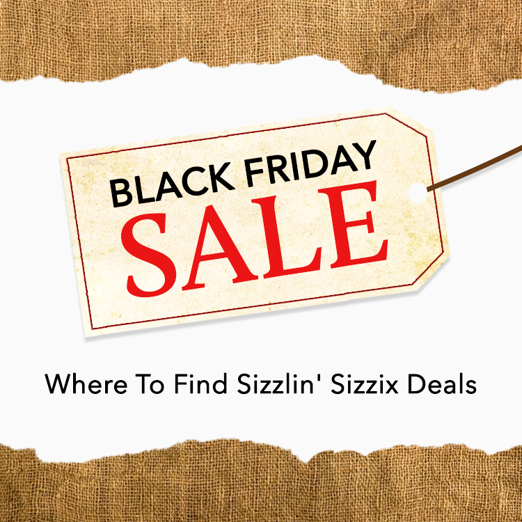Where To Find Sizzlin' Sizzix Deals on Black Friday