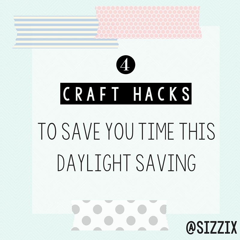 4 Craft Hacks To Save You Time This Daylight Saving