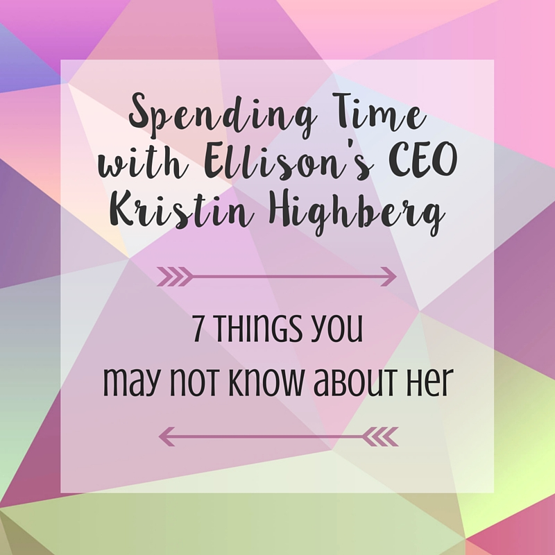 Spending Time With Ellison's CEO Kristin Highberg