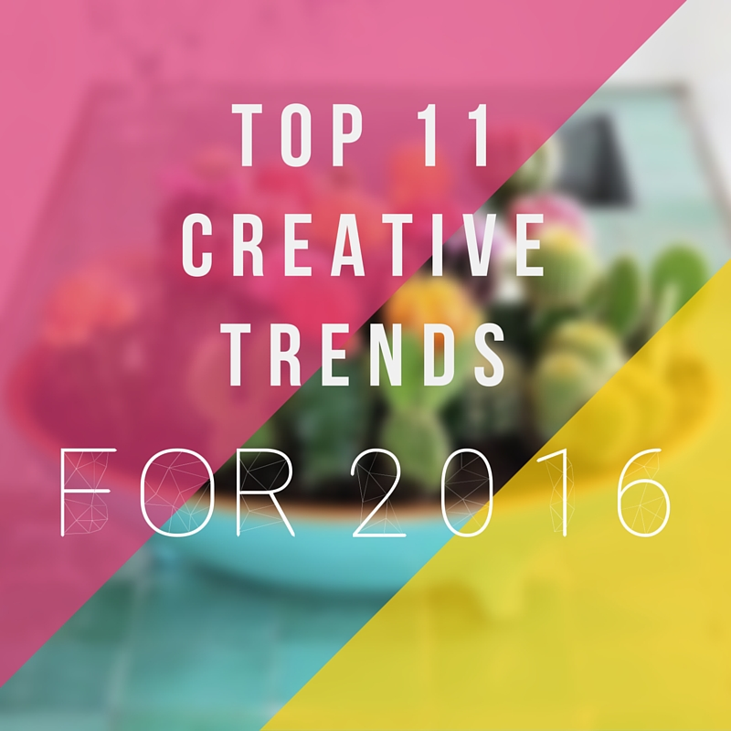 The Top 11 Creative Trends For 2016
