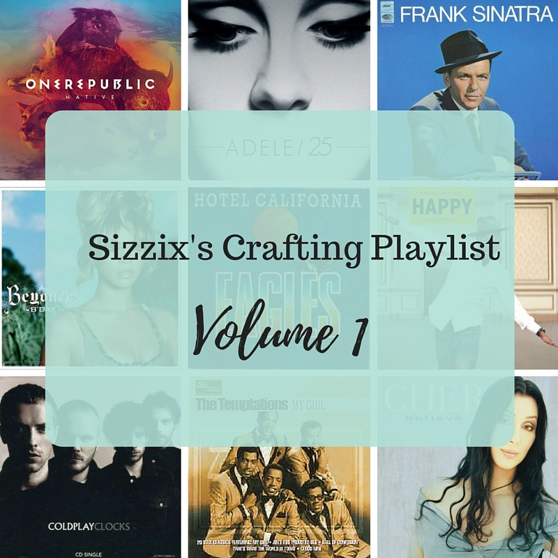 Introducing: Sizzix's Crafting Playlist Volume 1
