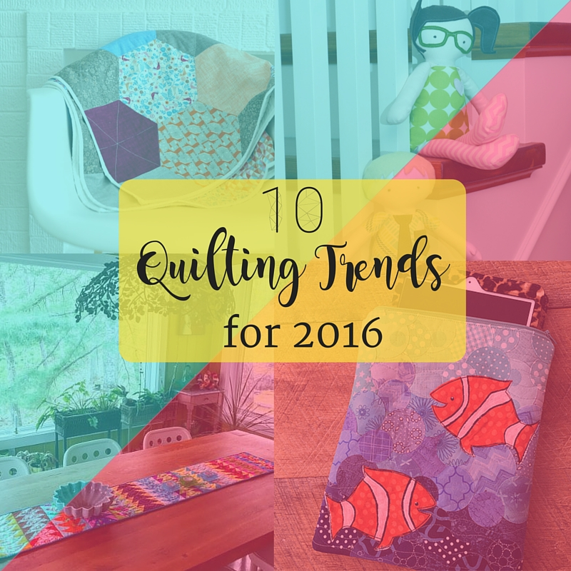 10 Quilting Trends for 2016