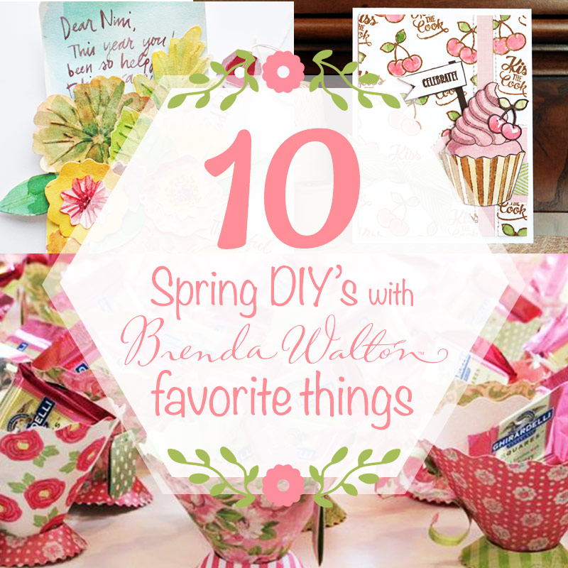 10 Spring DIY's with Brenda Walton's Favorite Things