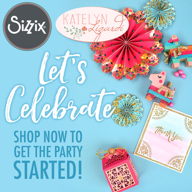 Available Now At Sizzix.com: Let's Celebrate By Katelyn Lizardi