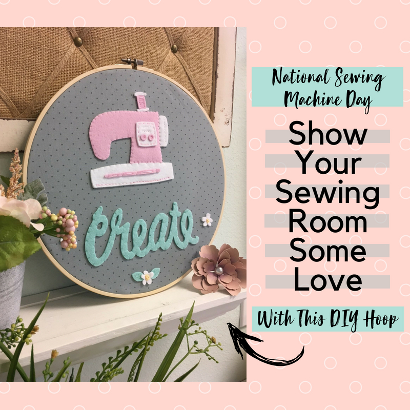 National Sewing Machine Day: Show Your Sewing Room Some Love With This DIY Hoop!