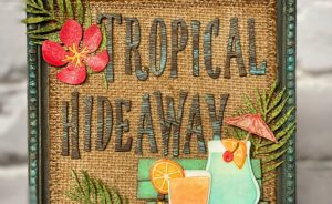 https://www.sizzix.com/wp/wp-content/uploads/2020/06/tropical-hideaway-sign-300x184.jpg